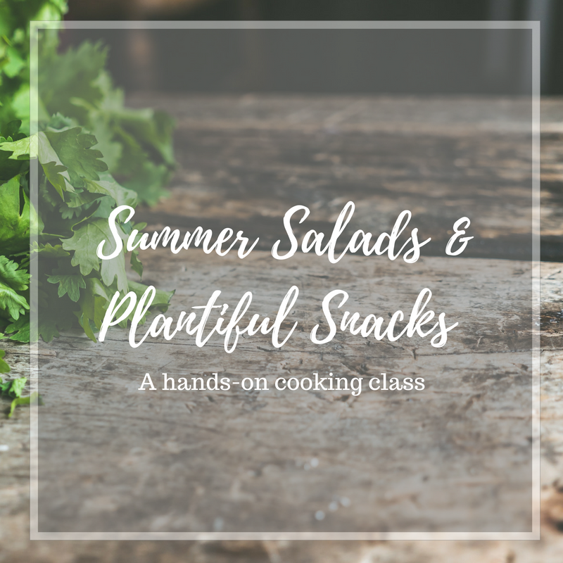 Summer Salads & Plantiful Snacks Cooking Class